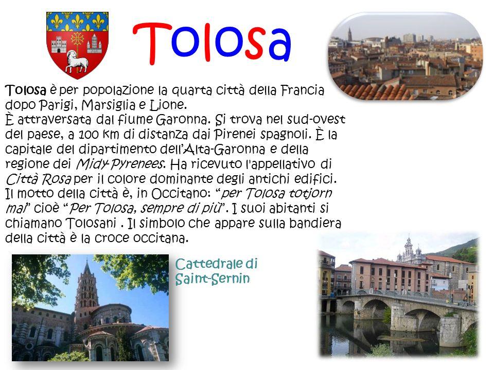 Tolosa Tolosa è per popolazione la quarta città della Francia dopo Parigi, Marsiglia e Lione. È attraversata dal fiume Garonna. Si trova nel sud-ovest