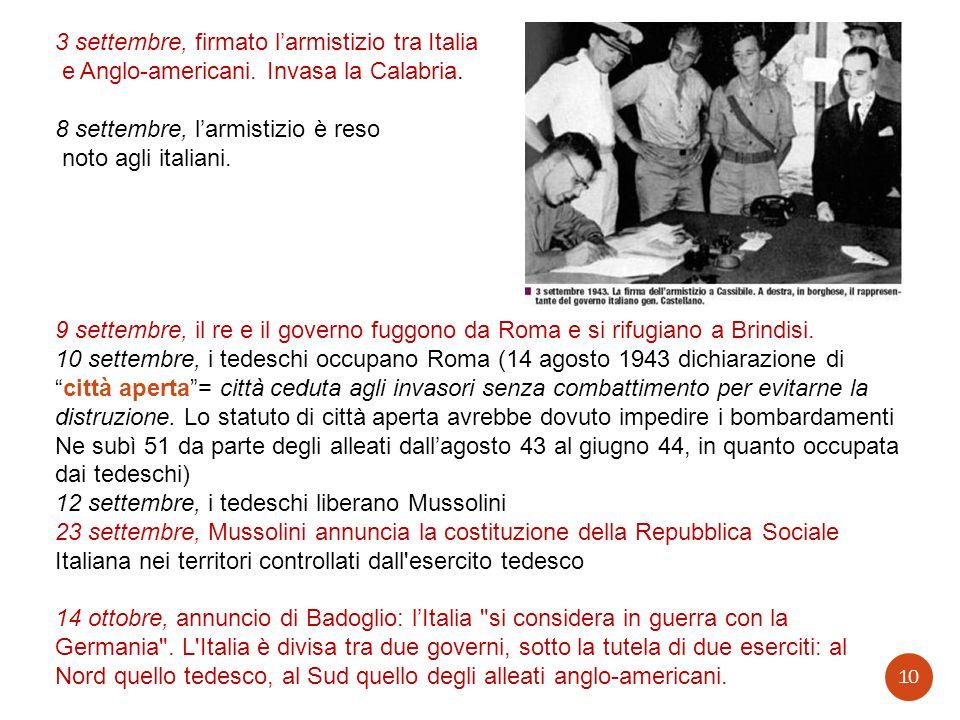 3 settembre, firmato larmistizio tra Italia e Anglo-americani. Invasa la Calabria. 8 settembre, larmistizio è reso noto agli italiani. 9 settembre, il