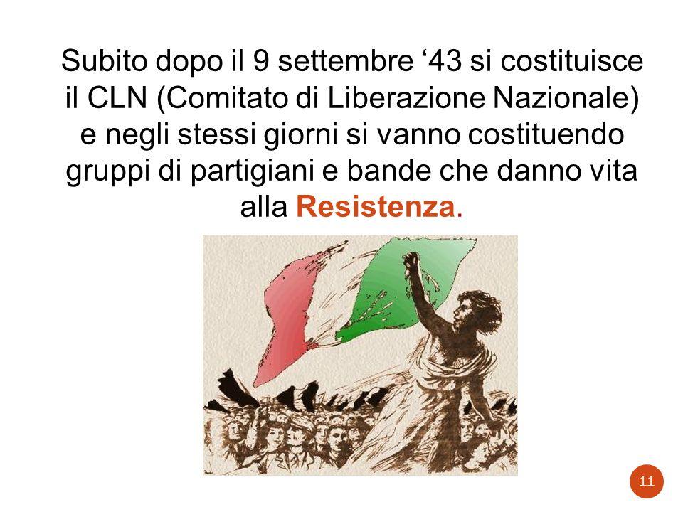 Subito dopo il 9 settembre 43 si costituisce il CLN (Comitato di Liberazione Nazionale) e negli stessi giorni si vanno costituendo gruppi di partigian