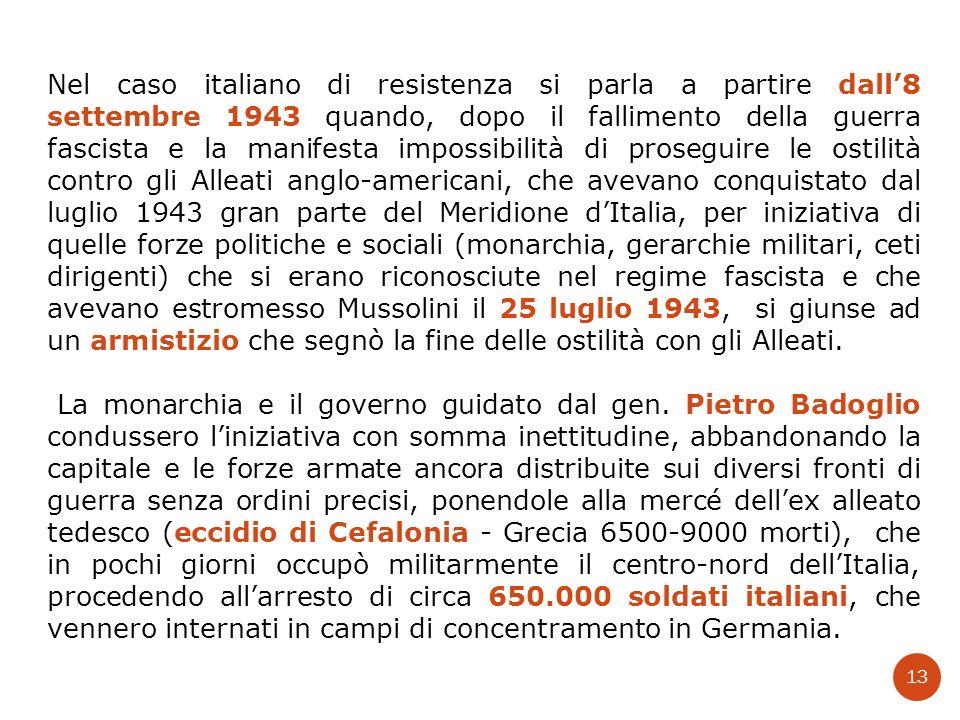Nel caso italiano di resistenza si parla a partire dall8 settembre 1943 quando, dopo il fallimento della guerra fascista e la manifesta impossibilità