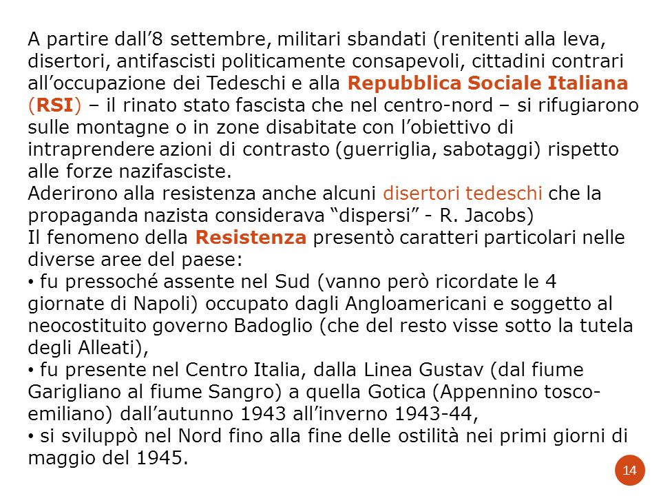 A partire dall8 settembre, militari sbandati (renitenti alla leva, disertori, antifascisti politicamente consapevoli, cittadini contrari alloccupazion