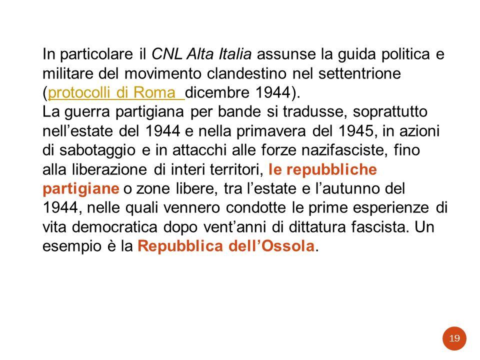 In particolare il CNL Alta Italia assunse la guida politica e militare del movimento clandestino nel settentrione (protocolli di Roma dicembre 1944).p
