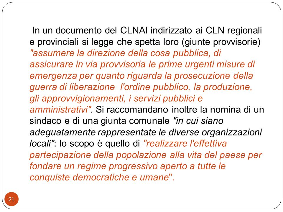 21 In un documento del CLNAI indirizzato ai CLN regionali e provinciali si legge che spetta loro (giunte provvisorie)