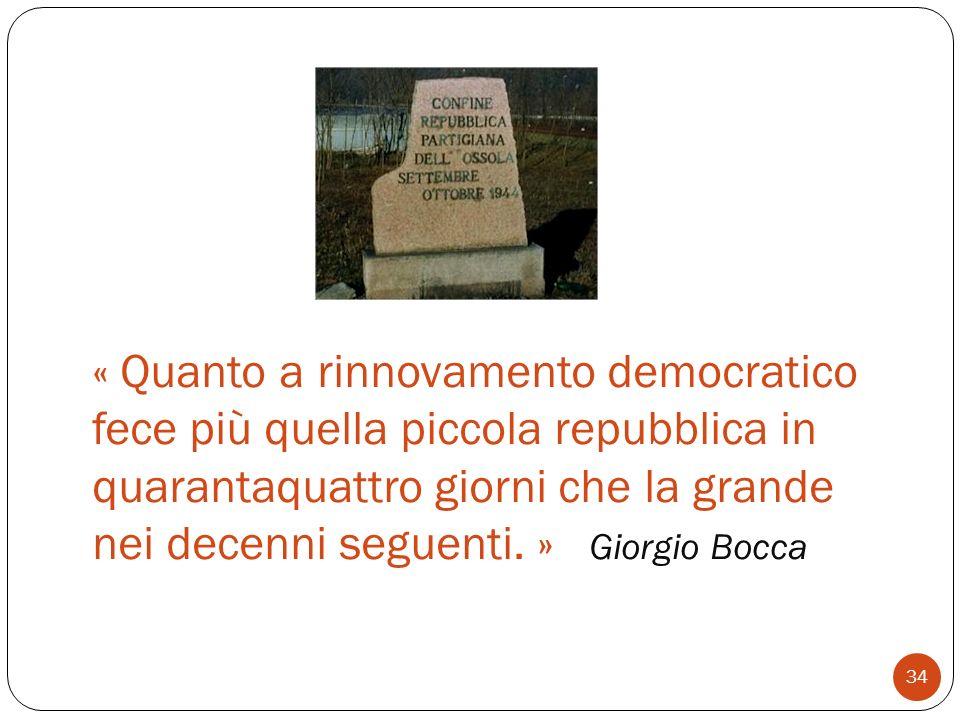 « Quanto a rinnovamento democratico fece più quella piccola repubblica in quarantaquattro giorni che la grande nei decenni seguenti. » Giorgio Bocca 3