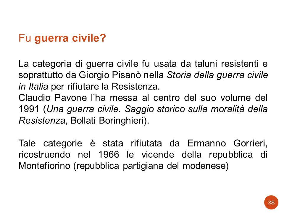 Fu guerra civile? La categoria di guerra civile fu usata da taluni resistenti e soprattutto da Giorgio Pisanò nella Storia della guerra civile in Ital