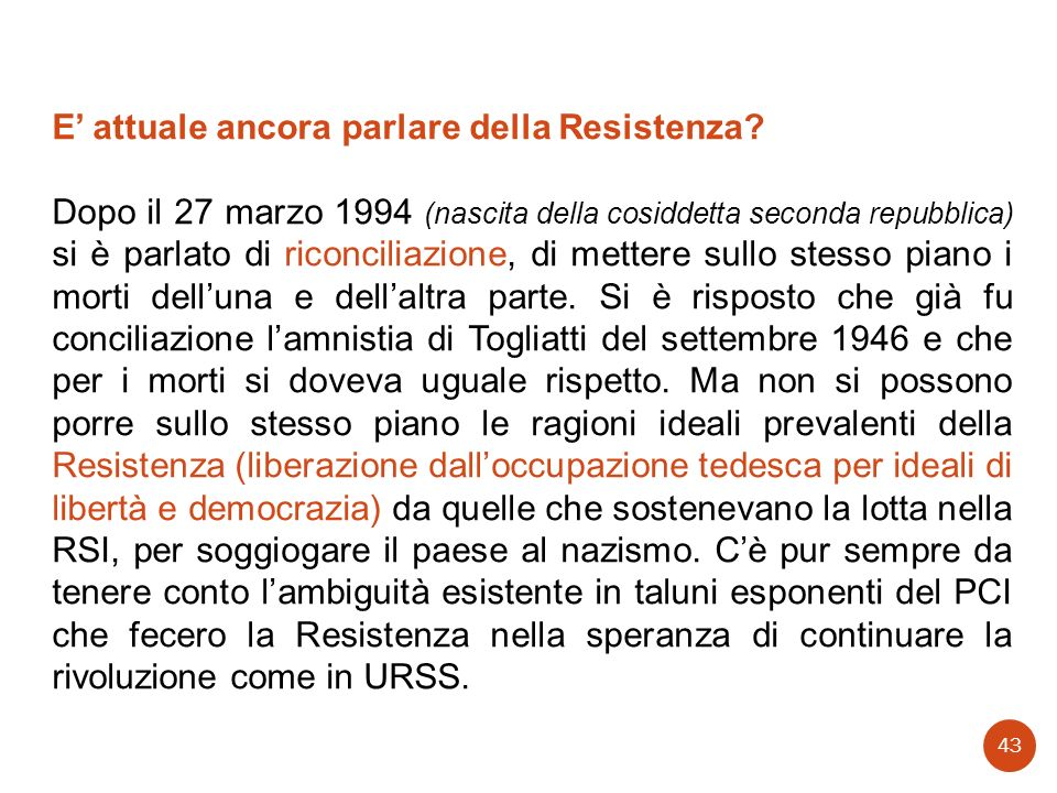E attuale ancora parlare della Resistenza? Dopo il 27 marzo 1994 (nascita della cosiddetta seconda repubblica) si è parlato di riconciliazione, di met