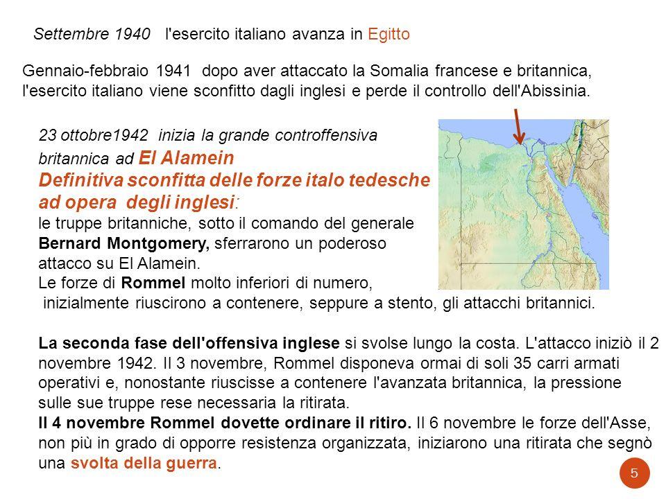 Settembre 1940 l'esercito italiano avanza in Egitto Gennaio-febbraio 1941 dopo aver attaccato la Somalia francese e britannica, l'esercito italiano vi