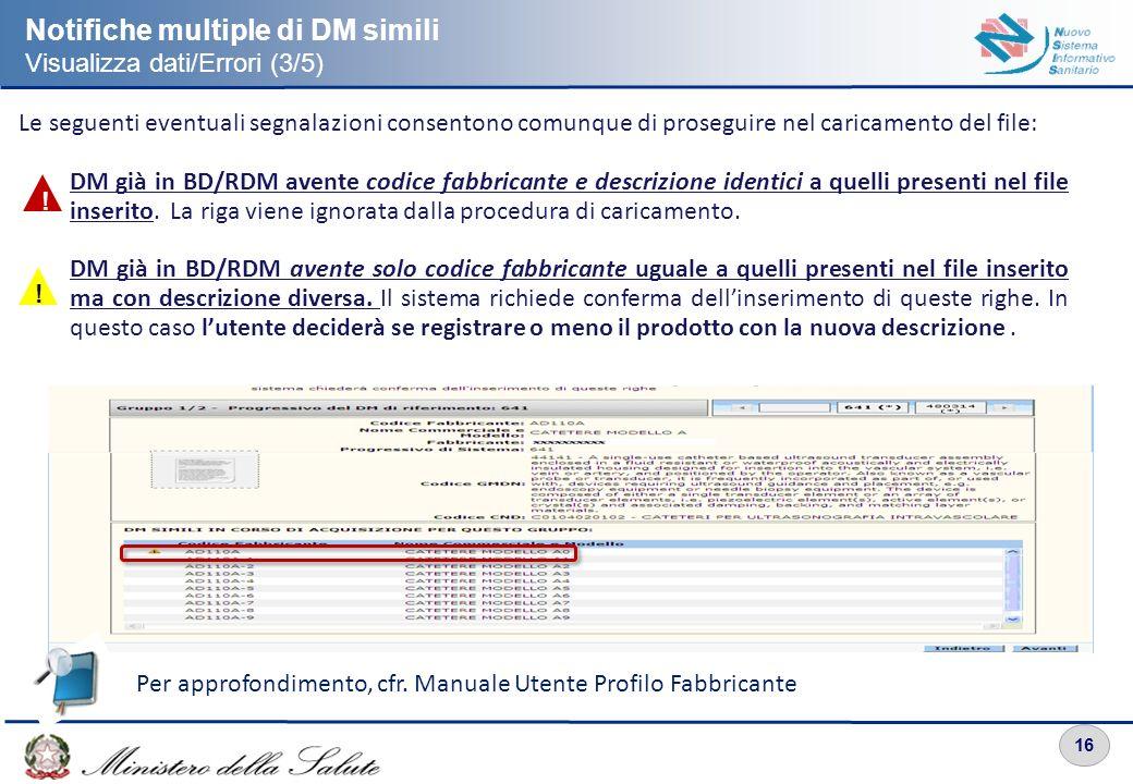 16 Notifiche multiple di DM simili Visualizza dati/Errori (3/5) Le seguenti eventuali segnalazioni consentono comunque di proseguire nel caricamento d