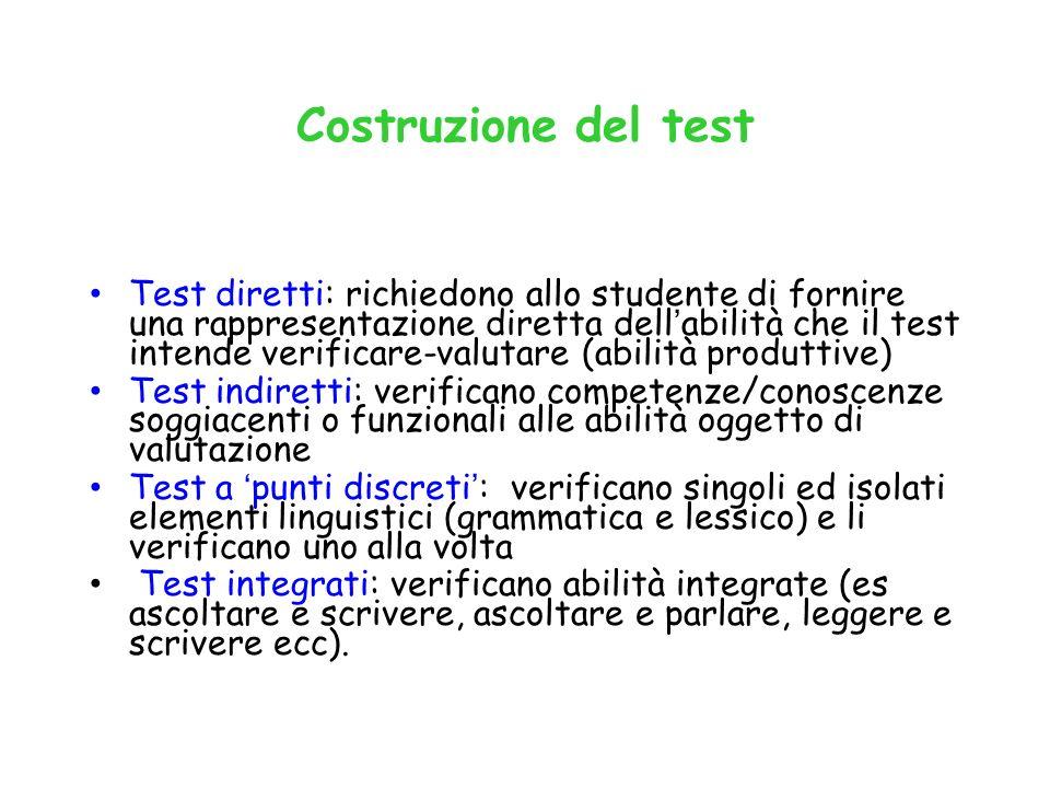 Costruzione del test Test diretti: richiedono allo studente di fornire una rappresentazione diretta dellabilità che il test intende verificare-valutar