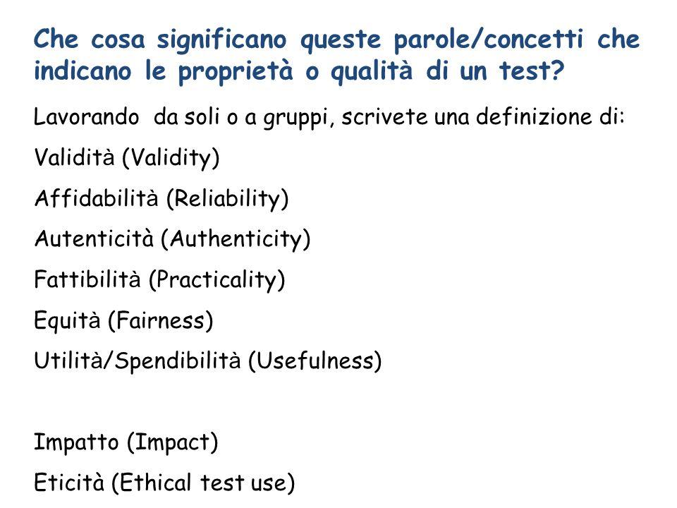 Che cosa significano queste parole/concetti che indicano le proprietà o qualit à di un test? Lavorando da soli o a gruppi, scrivete una definizione di