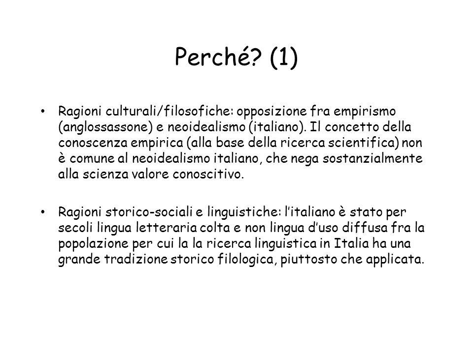 Perché? (1) Ragioni culturali/filosofiche: opposizione fra empirismo (anglossassone) e neoidealismo (italiano). Il concetto della conoscenza empirica