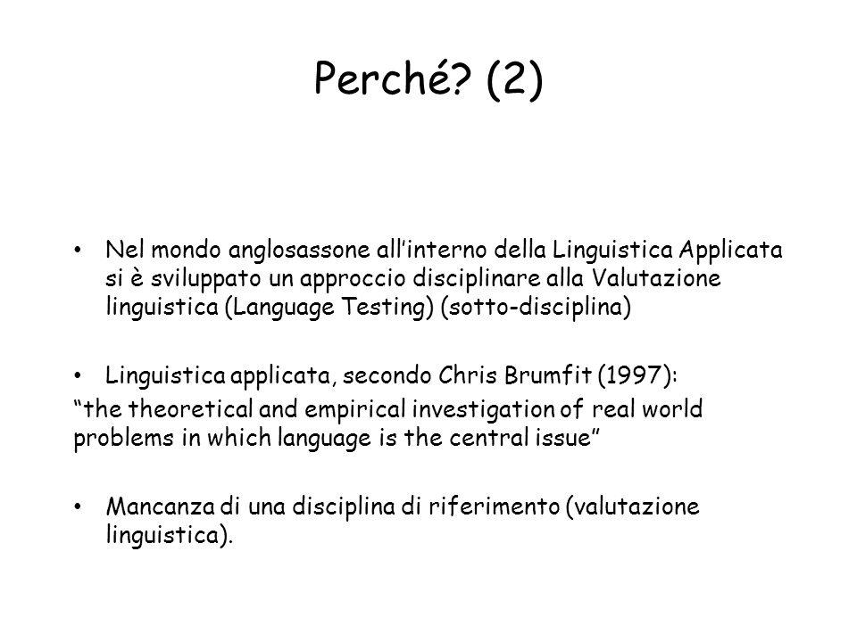 Perché? (2) Nel mondo anglosassone allinterno della Linguistica Applicata si è sviluppato un approccio disciplinare alla Valutazione linguistica (Lang