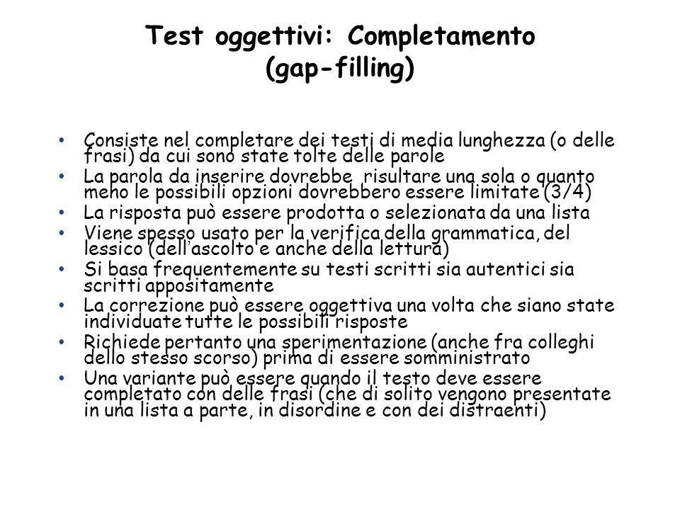 Test oggettivi: Completamento (gap-filling) Consiste nel completare dei testi di media lunghezza (o delle frasi) da cui sono state tolte delle parole