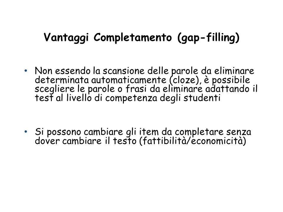 Vantaggi Completamento (gap-filling) Non essendo la scansione delle parole da eliminare determinata automaticamente (cloze), è possibile scegliere le