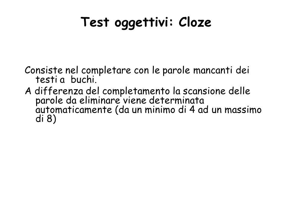 Test oggettivi: Cloze Consiste nel completare con le parole mancanti dei testi a buchi. A differenza del completamento la scansione delle parole da el