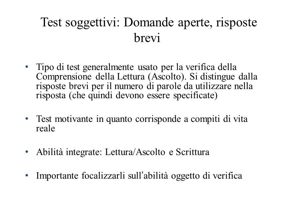 Test soggettivi: Domande aperte, risposte brevi Tipo di test generalmente usato per la verifica della Comprensione della Lettura (Ascolto). Si disting