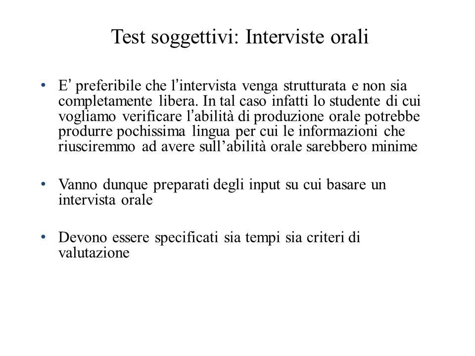 Test soggettivi: Interviste orali E preferibile che lintervista venga strutturata e non sia completamente libera. In tal caso infatti lo studente di c