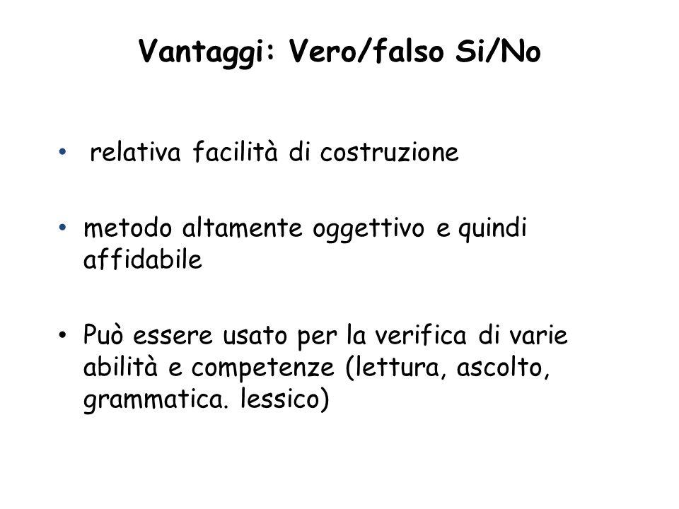 Vantaggi: Vero/falso Si/No relativa facilità di costruzione metodo altamente oggettivo e quindi affidabile Può essere usato per la verifica di varie a