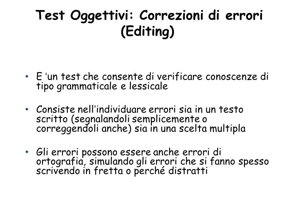 Test Oggettivi: Correzioni di errori (Editing) E un test che consente di verificare conoscenze di tipo grammaticale e lessicale Consiste nellindividua