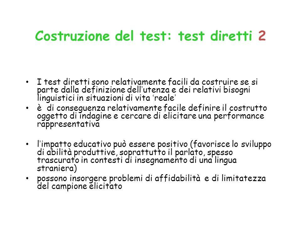 Costruzione del test: test diretti 2 I test diretti sono relativamente facili da costruire se si parte dalla definizione dellutenza e dei relativi bis