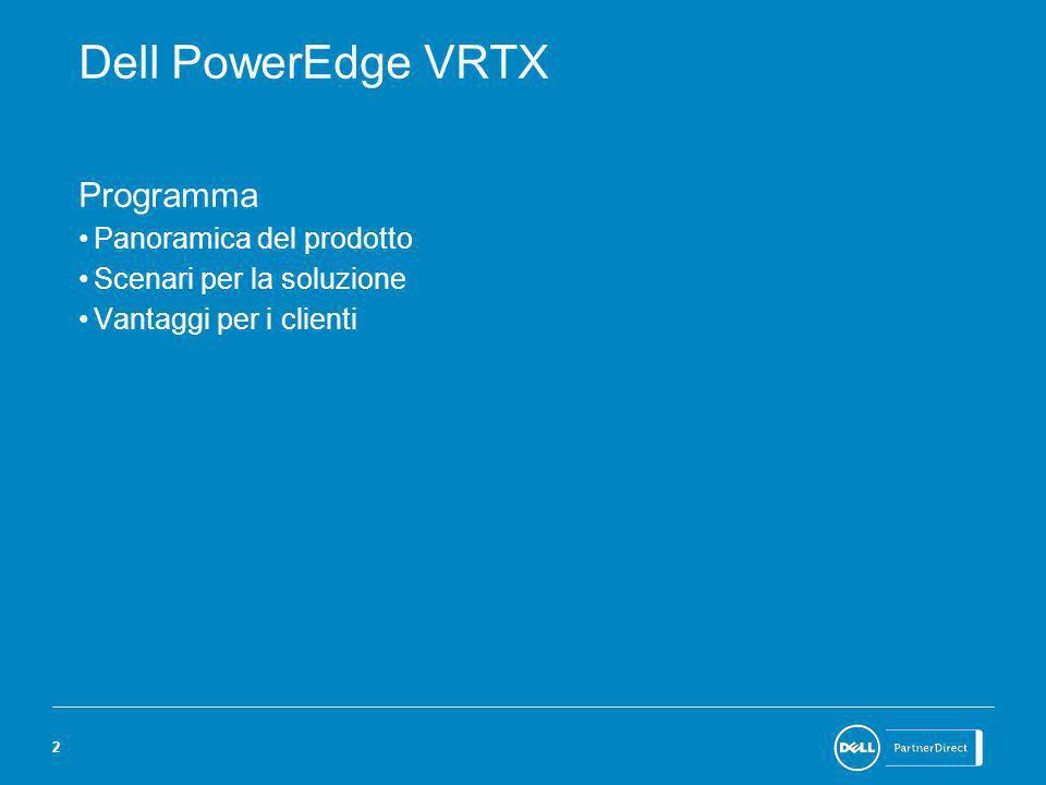 2 Dell PowerEdge VRTX Programma Panoramica del prodotto Scenari per la soluzione Vantaggi per i clienti