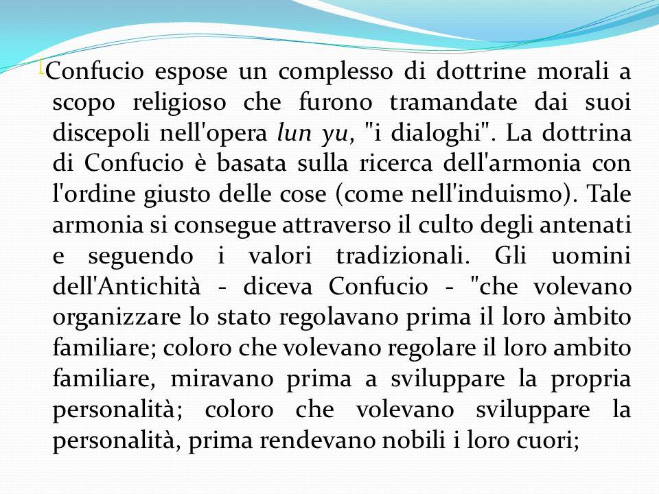 [ Confucio espose un complesso di dottrine morali a scopo religioso che furono tramandate dai suoi discepoli nell'opera lun yu,