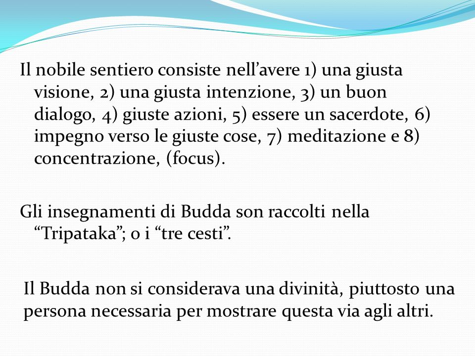 Il nobile sentiero consiste nellavere 1) una giusta visione, 2) una giusta intenzione, 3) un buon dialogo, 4) giuste azioni, 5) essere un sacerdote, 6
