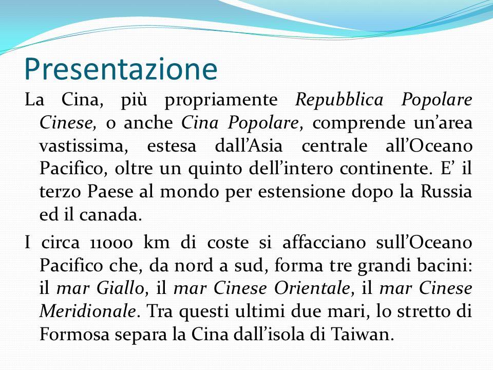 Presentazione La Cina, più propriamente Repubblica Popolare Cinese, o anche Cina Popolare, comprende unarea vastissima, estesa dallAsia centrale allOc