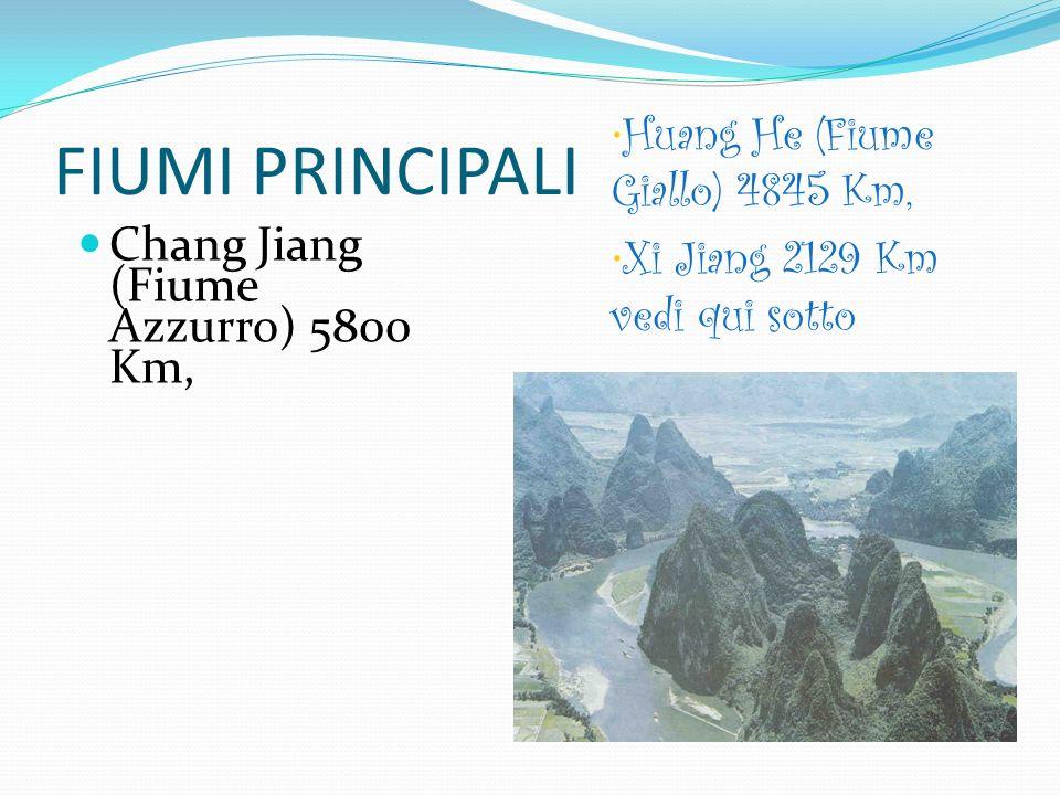 FIUMI PRINCIPALI Chang Jiang (Fiume Azzurro) 5800 Km, Huang He (Fiume Giallo) 4845 Km, Xi Jiang 2129 Km vedi qui sotto