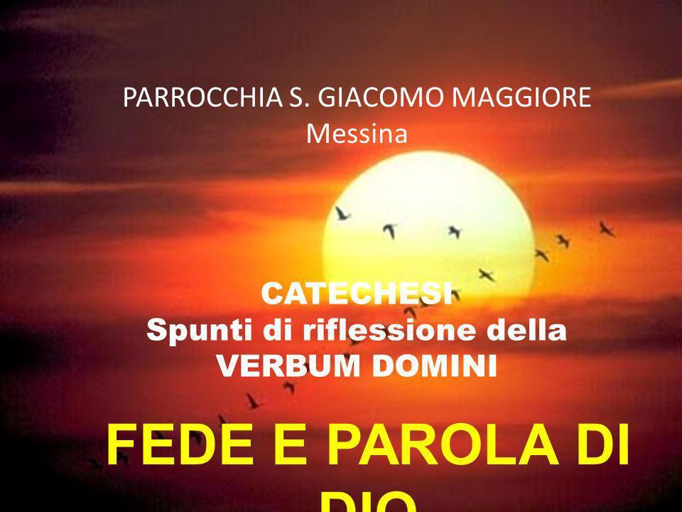 PARROCCHIA S. GIACOMO MAGGIORE Messina CATECHESI Spunti di riflessione della VERBUM DOMINI FEDE E PAROLA DI DIO