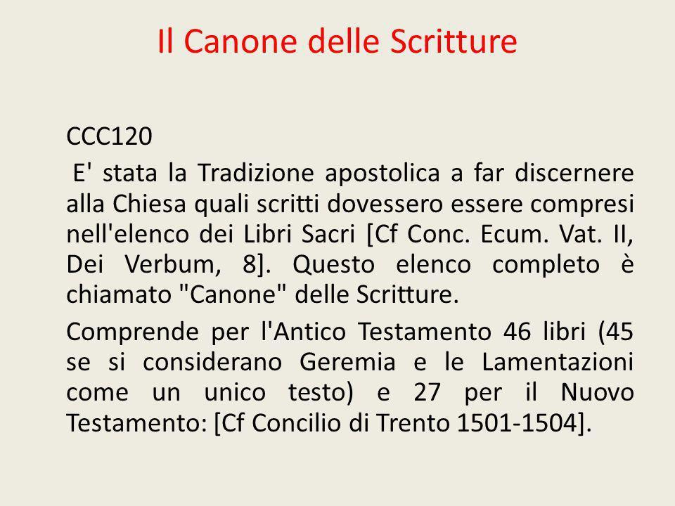 Il Canone delle Scritture CCC120 E' stata la Tradizione apostolica a far discernere alla Chiesa quali scritti dovessero essere compresi nell'elenco de