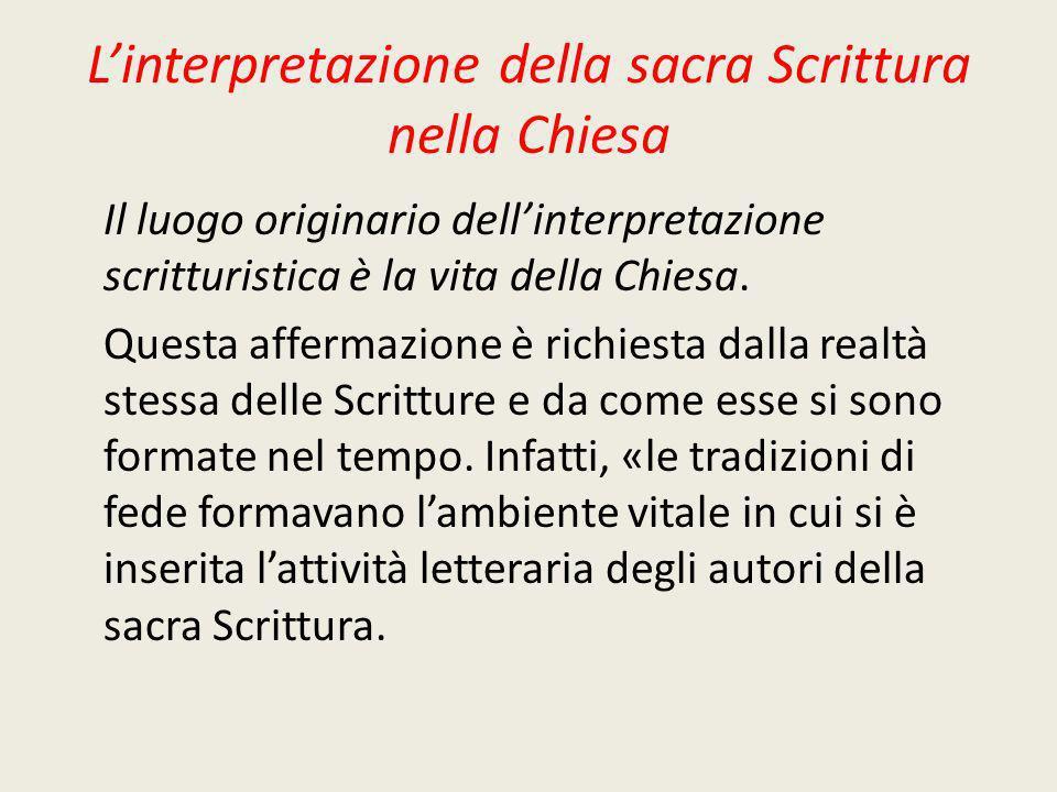 Linterpretazione della sacra Scrittura nella Chiesa Il luogo originario dellinterpretazione scritturistica è la vita della Chiesa. Questa affermazione