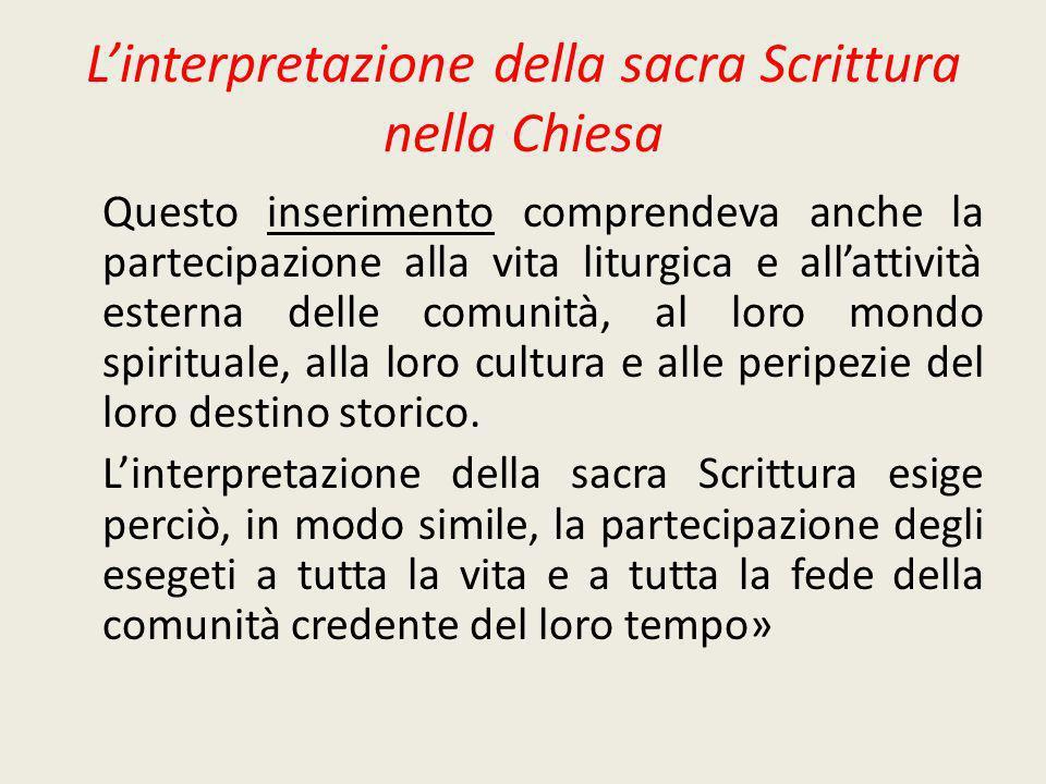 Linterpretazione della sacra Scrittura nella Chiesa Questo inserimento comprendeva anche la partecipazione alla vita liturgica e allattività esterna d