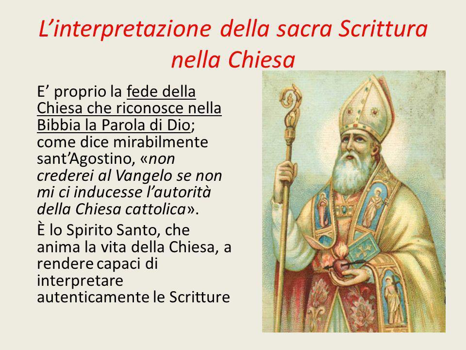 Linterpretazione della sacra Scrittura nella Chiesa E proprio la fede della Chiesa che riconosce nella Bibbia la Parola di Dio; come dice mirabilmente