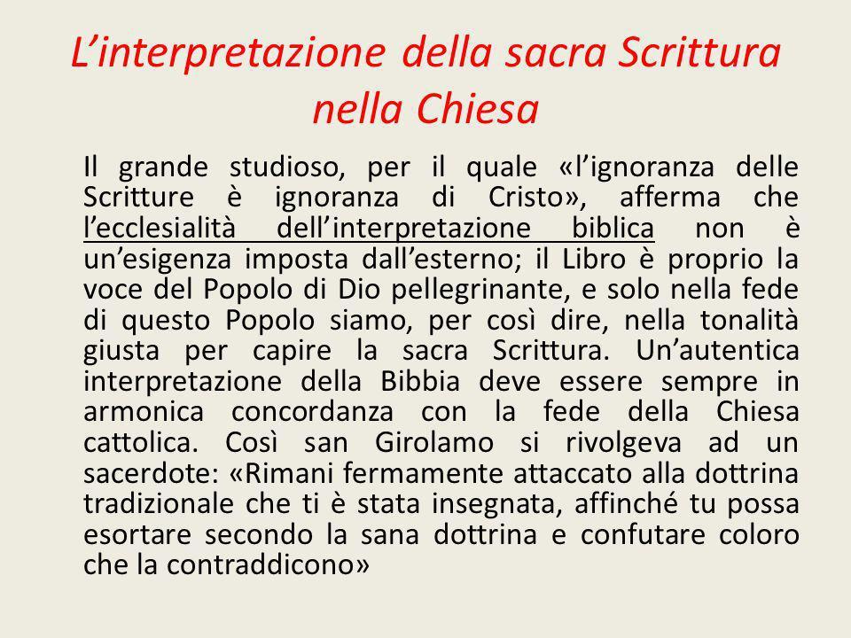 Linterpretazione della sacra Scrittura nella Chiesa Il grande studioso, per il quale «lignoranza delle Scritture è ignoranza di Cristo», afferma che l