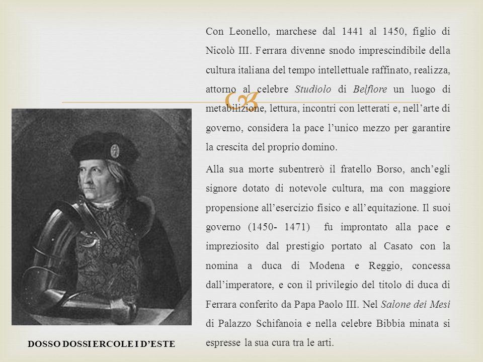Con Leonello, marchese dal 1441 al 1450, figlio di Nicolò III.
