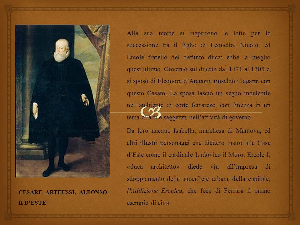Alla sua morte si riaprirono le lotte per la successione tra il figlio di Leonello, Nicolò, ed Ercole fratello del defunto duca: ebbe la meglio questultimo.