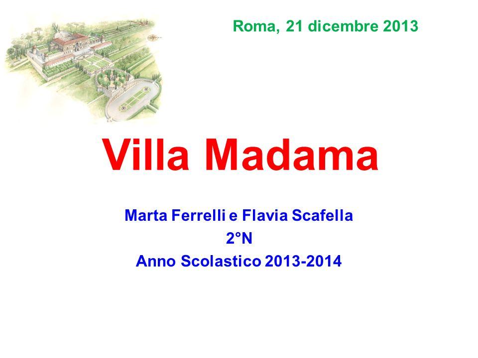 Villa Madama Marta Ferrelli e Flavia Scafella 2°N Anno Scolastico 2013-2014 Roma, 21 dicembre 2013