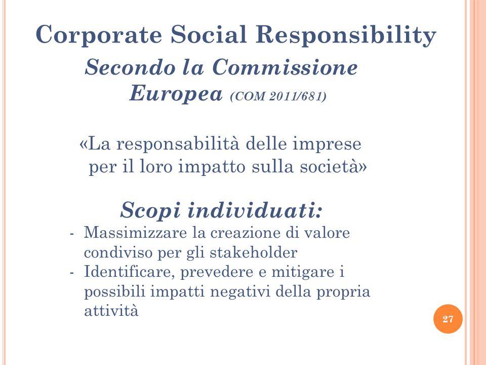 Corporate Social Responsibility Secondo la Commissione Europea (COM 2011/681) «La responsabilità delle imprese per il loro impatto sulla società» Scop