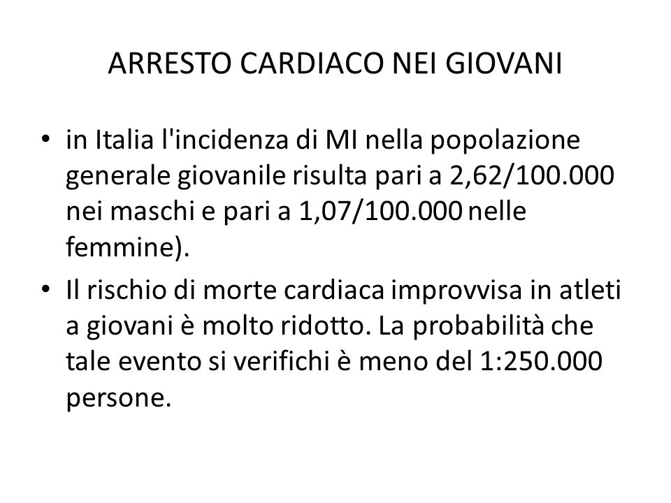ARRESTO CARDIACO NEI GIOVANI in Italia l'incidenza di MI nella popolazione generale giovanile risulta pari a 2,62/100.000 nei maschi e pari a 1,07/100