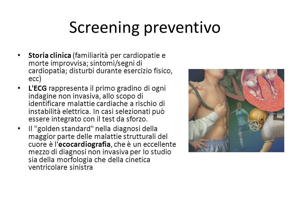Screening preventivo Storia clinica (familiarità per cardiopatie e morte improvvisa; sintomi/segni di cardiopatia; disturbi durante esercizio fisico,