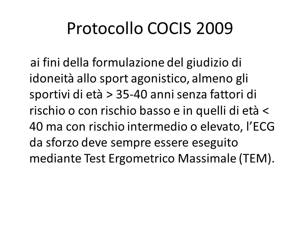 Protocollo COCIS 2009 ai fini della formulazione del giudizio di idoneità allo sport agonistico, almeno gli sportivi di età > 35-40 anni senza fattori