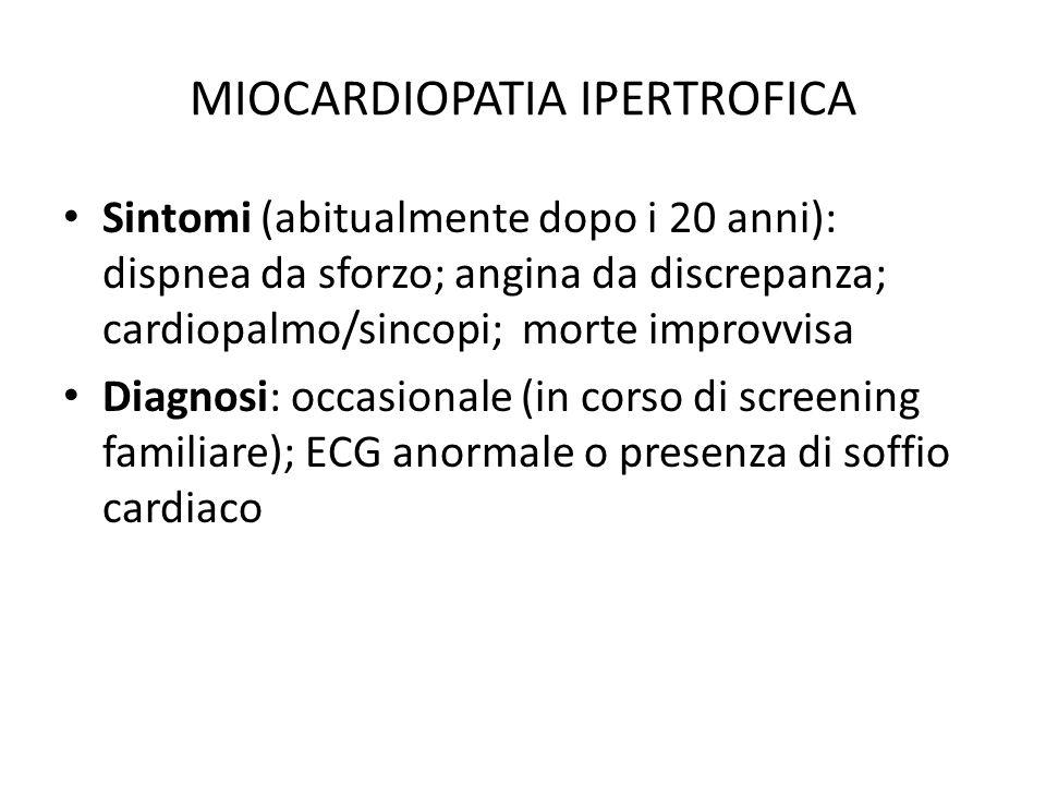 MIOCARDIOPATIA IPERTROFICA Sintomi (abitualmente dopo i 20 anni): dispnea da sforzo; angina da discrepanza; cardiopalmo/sincopi; morte improvvisa Diag