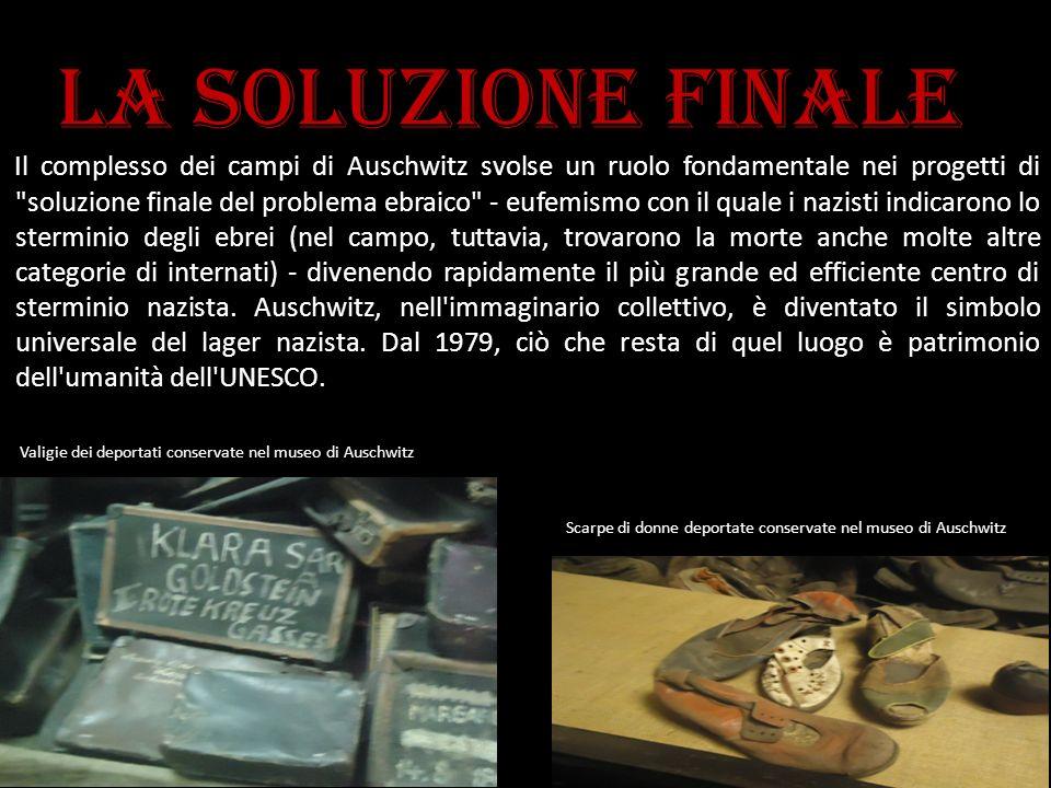 La soluzione finale Il complesso dei campi di Auschwitz svolse un ruolo fondamentale nei progetti di