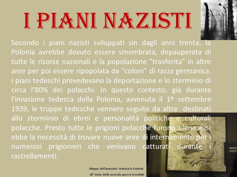 I piani nazisti Secondo i piani nazisti sviluppati sin dagli anni trenta, la Polonia avrebbe dovuto essere smembrata, depauperata di tutte le risorse