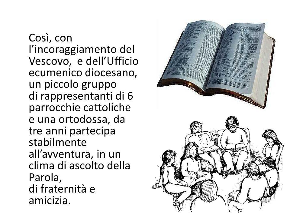 Così, con lincoraggiamento del Vescovo, e dellUfficio ecumenico diocesano, un piccolo gruppo di rappresentanti di 6 parrocchie cattoliche e una ortodo