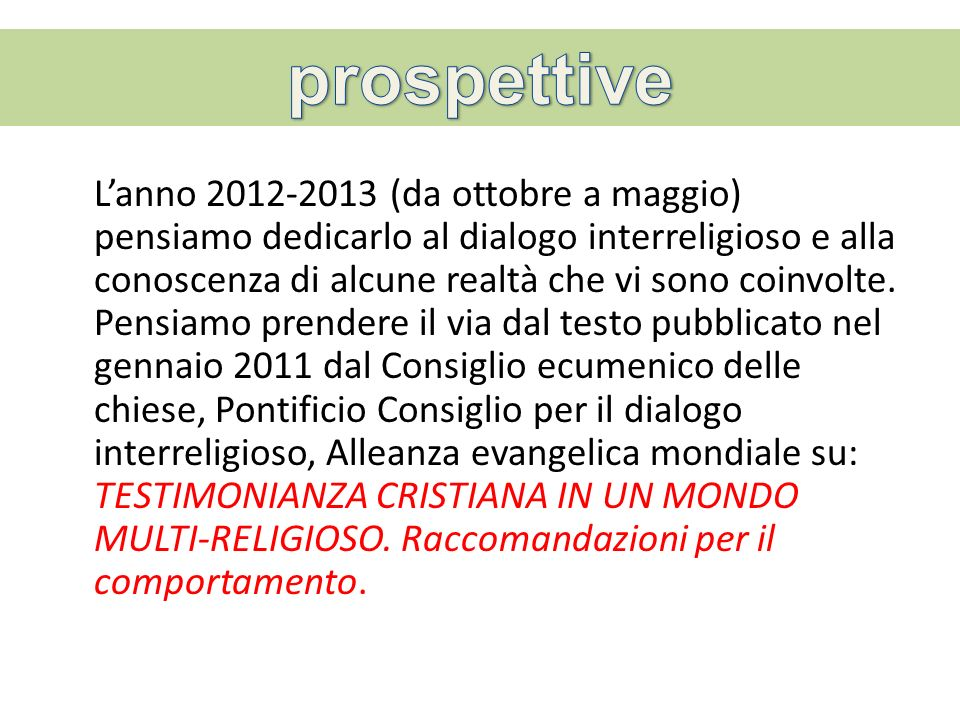 Lanno 2012-2013 (da ottobre a maggio) pensiamo dedicarlo al dialogo interreligioso e alla conoscenza di alcune realtà che vi sono coinvolte. Pensiamo