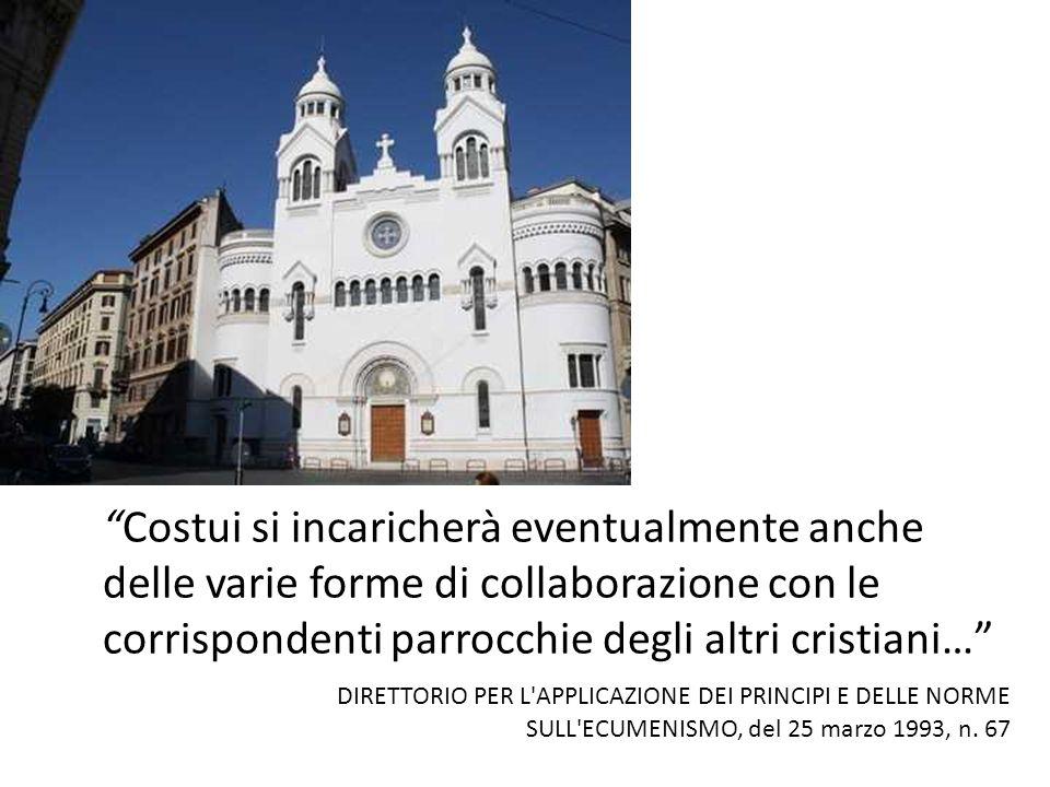 Costui si incaricherà eventualmente anche delle varie forme di collaborazione con le corrispondenti parrocchie degli altri cristiani… DIRETTORIO PER L