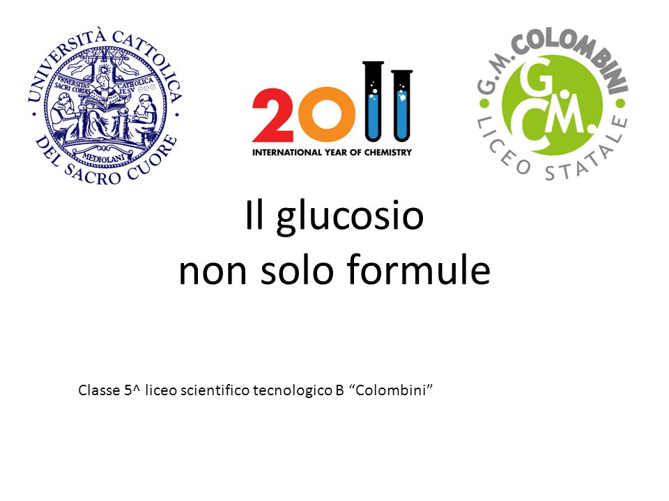 Il glucosio non solo formule Classe 5^ liceo scientifico tecnologico B Colombini