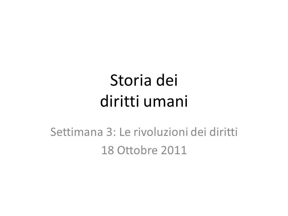 Storia dei diritti umani Settimana 3: Le rivoluzioni dei diritti 18 Ottobre 2011